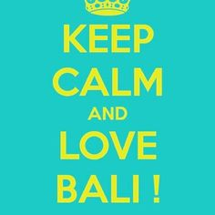Keep Calm and Love Bali  naniinbali.com
