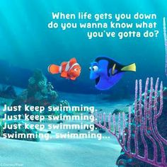"Dory: ""Just keep swimming..."" / Finding Nemo / Disney quotes / inspiration"