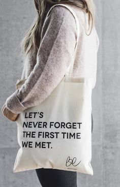 BEdesign tote bag - Let's never forget the first time we met.