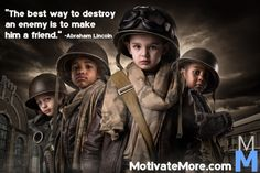 """""""The best way to destroy an enemy is to make him a friend.""""-Abraham Lincoln #Friendship #Love #Life #Inspire #Quotes #MotivateMore"""
