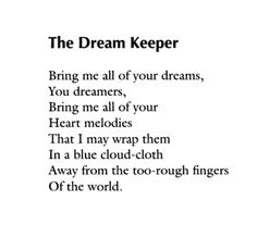 """""""Bring me all of your dreams, you dreamers"""" -Langston Hughes"""