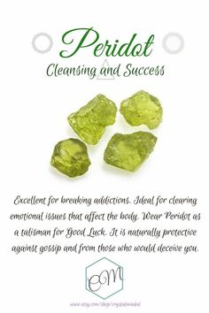 PERIDOT  Breaks addictions, clears emotional issues that affect the body, protects against gossip and deceit.