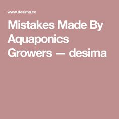 Mistakes Made By Aquaponics Growers — desima