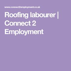 Roofing labourer | Connect 2 Employment