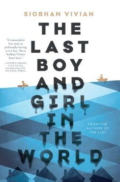 May Readalikes: THE LAST BOY AND GIRL IN THE WORLD by Siobhan Vivian.
