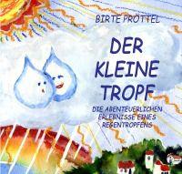 Der kleine Tropf - Die abenteuerlichen Erlebnisse eines Regentropfens - Birte Pröttel - Hardcover 17,99€ #Kinderbuch #Kinder #Abenteuer http://www.epubli.de/shop/buch/Der-kleine-Tropf-Birte-Pr%C3%B6ttel/24642