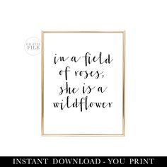 IN A FIELD Of Roses She Is A Wildflower - Nursery Decor by Dear Lily Mae - You Print Printable Wall Art - (1) 16x20/8x10 Jpeg - Nursery Art by DearLilyMae on Etsy https://www.etsy.com/uk/listing/524030667/in-a-field-of-roses-she-is-a-wildflower