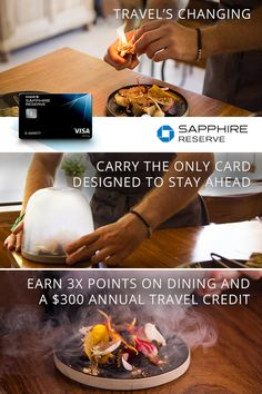 Every meal is a culinary journey in itself. Don't just experience the future of cuisine, get rewarded for it when you travel with Chase Sapphire Reserve. Earn a $300 annual travel credit, along with 3x points on travel and dining, worldwide.