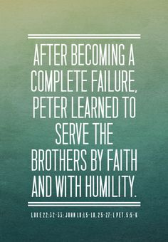 After becoming a complete failure, Peter learned to serve the brothers by faith and with humility (Luke John Matt. Christian Verses, Christian Encouragement, Christian Life, Words Of Encouragement, Bible Verses Quotes, Author Quotes, Be My Hero, Gospel Of Luke, God Is Amazing