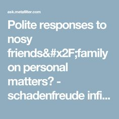 Polite responses to nosy friends/family on personal matters? - schadenfreude infidelity friendships   Ask MetaFilter