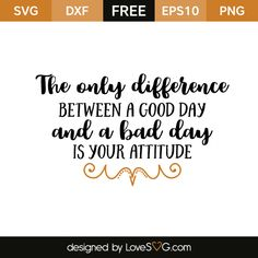 *** FREE SVG CUT FILE for Cricut, Silhouette and more *** The only difference between a good day and a bad day is your attitude