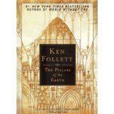 Pillers of the Earth, Ken Follett   wonderful!!!