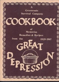 A Grassroots Survival Company Cookbook of Memories, Remedies & Recipes from the Great Depression 1929-198?