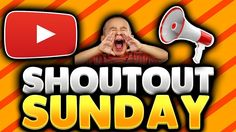 SHOUTOUT SUNDAY #5 - GROW YOUR CHANNEL! GAIN ACTIVE SUBSCRIBERS
