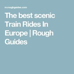 The best scenic Train Rides In Europe | Rough Guides
