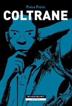 COLTRANE  di Paolo Parisi  Formato: 16,5x24  Rilegatura: Brossura, b/n  Pagine: 128 pagine  Prezzo: euro 13,00  Collana: Biopop  ISBN: 88-87827-86-6    http://blackvelveteditrice.com/COLTRANE