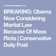 BREAKING: Obama Now Considering Martial Law Because Of Mass Riots | Conservative Daily Post