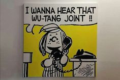 I wanna hear that Wu - Tang joint!