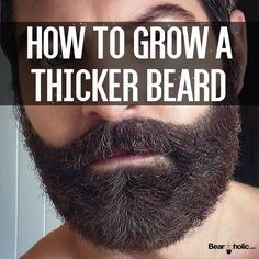 5 Tips on How to Grow a Thicker (Full) Beard From Beardoholic.com