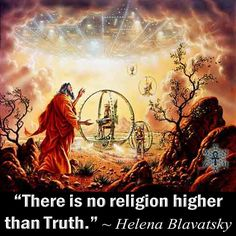 """There is no religion higher than Truth."" ~ Helena Blavatsky"