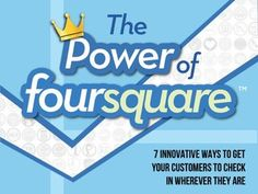 The Power of Foursquare: 7 Innovative Ways to Get Your Customers to Check In Wherever They Are.     #SocialMedia