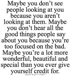 Maybe you don't see people looking at you because you're not looking at them.
