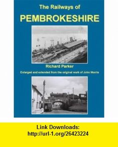 Railways of Pembrokeshire (9781906419073) Richard Parker , ISBN-10: 1906419078  , ISBN-13: 978-1906419073 ,  , tutorials , pdf , ebook , torrent , downloads , rapidshare , filesonic , hotfile , megaupload , fileserve