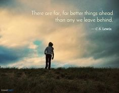 """There are far, far better things ahead than any we leave behind."" - C.S. Lewis #travelquote"