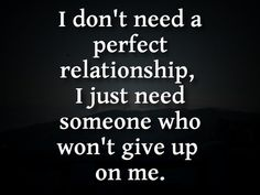 quotes about love and relationships | Perfect Quotes About Love I Don't Need A Perfect Relationships ...