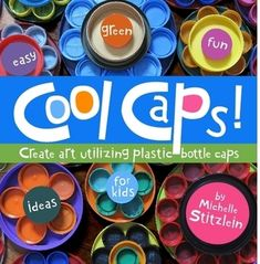 Cool Caps - Craft How-To Book for recycled art projects using plastic bottle caps