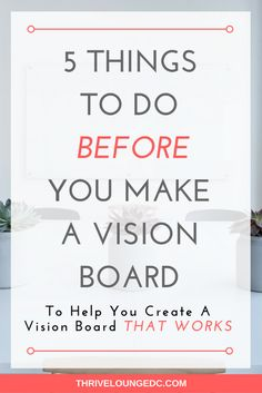 5 Things To Do BEFORE You Make a Vision Board