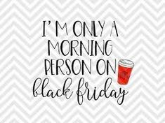 I'm Only a Morning Person on Black Friday coffee shopping christmas thanksgiving shirt SVG file - Cut File - Cricut projects - cricut ideas - cricut explore - silhouette cameo projects - Silhouette by KristinAmandaDesigns Christmas Svg, Christmas Shopping, Black Christmas, Christmas Coffee, Christmas Morning, Christmas Decor, Christmas Ideas, Xmas, Black Friday Shirts