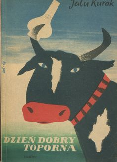 """Dzień dobry, Toporna"" Jalu Kurek Cover by Eryk Lipiński  Illustrated by Juliusz Krajewski Published by Wydawnictwo Iskry 1954 Cow Art, Animal Paintings, Cattle, Moose Art, Presents, Sculpture, Illustrations, Movie Posters, Book Covers"