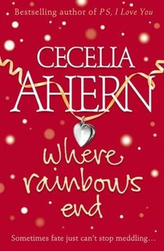 book cover of     Where Rainbows End     (aka Rosie Dunne / Love, Rosie)     by    Cecelia Ahern (author of P.S. I Love You made into movie)