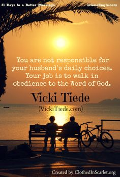 You are not responsible for your husband's daily choices. Your job is to walk in obedience to the Word of God. - Vicki Tiede