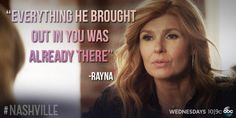"""""""Everything he brought out in you, was already there."""" - Rayna #Nashville"""