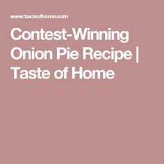 Contest-Winning Onion Pie Recipe | Taste of Home