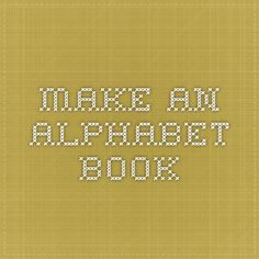 Create an Alphabet Book with letters, words and pictures!