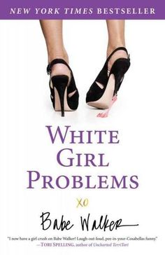 I now have a girl crush on Babe Walker! Laugh-out-loud, pee-in-your-Cosabellas funny. --Tori Spelling, author of Uncharted TerriTori White Girl Problem s makes me laugh a lot, and cry a little. Its ab
