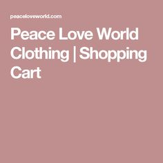 Peace Love World Clothing | Shopping Cart
