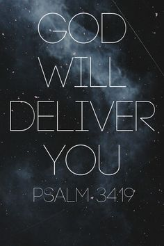 """""""Many are the afflictions of the righteous, But the LORD delivers him out of them all"""" (Psalm 34:19, NKJV)"""