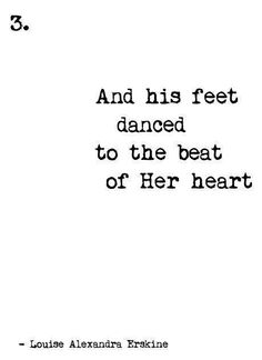 And his feet danced to the beat of her heart