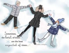 Sometimes the best of time are the least expected of time. Cute Quotes, Girl Quotes, Snow Quotes, Rose Hill Designs, I Love Snow, The Jacksons, Illustration, Thing 1, Collage