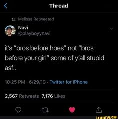 """It's """"bros before hoes"""" not """"bros before your girl"""" some of y'all stupid asf. Real Life Quotes, Fact Quotes, Mood Quotes, True Quotes, Qoutes, Sassy Quotes, Twitter Quotes Funny, Deep Thought Quotes, Talking Quotes"""