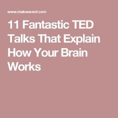 11 Fantastic TED Talks That Explain How Your Brain Works