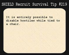 S.H.I.E.L.D. Recruit Survival Tip #219:It is entirely possible to disable hostiles while tied to a chair.