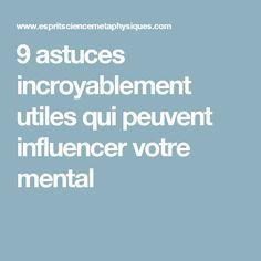 9 astuces incroyablement utiles qui peuvent influencer votre mental
