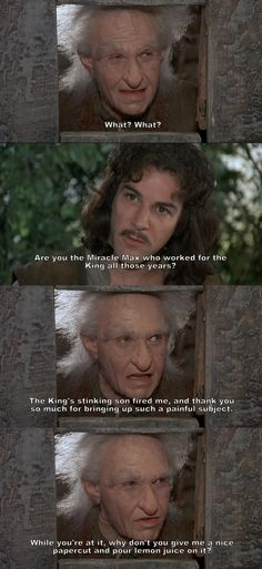"""Why don't you give me a nice papercut and pour lemon juice on it?"" (The Princess Bride)"