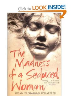 The Madness of a Seduced Woman: Amazon.co.uk: Susan Fromberg Schaeffer: Books