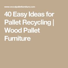 40 Easy Ideas for Pallet Recycling | Wood Pallet Furniture